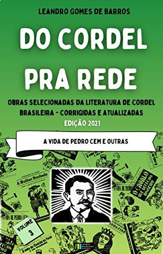 DO CORDEL PRA REDE: Obras Selecionadas da Literatura de Cordel Brasileira – Volume III: A Vida de Pedro Cem e outras.
