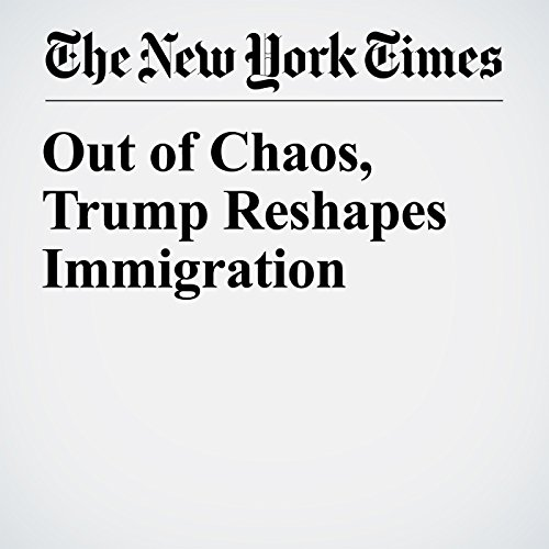 Out of Chaos, Trump Reshapes Immigration copertina