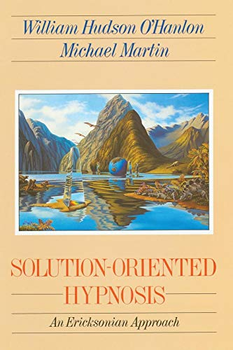 Download Solution-Oriented Hypnosis: An Eriksonian-Approach 0393701492
