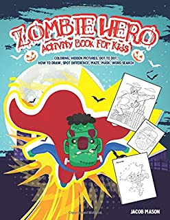 Zombie Hero Activity Book For Kids: Coloring, Hidden Pictures, Dot To Dot, How To Draw, Spot Difference, Maze, Mask, Word Search (Halloween Activity Book)