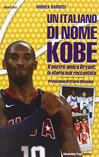 Un italiano di nome Kobe. Il nostro amico Bryant: la storia mai raccontata