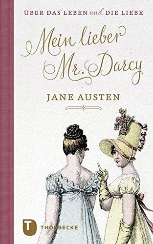 Mein lieber Mr. Darcy: Jane Austen über das Leben und die Liebe (Thorbeckes Kleine Schätze)