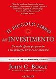 Il piccolo libro dell'investimento. Un modo efficace per garantire il tuo guadagno nel mercato azionario