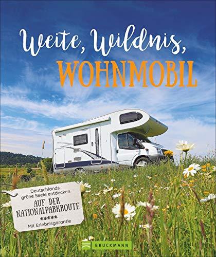 Weite, Wildnis, Wohnmobil: Deutschlands grüne Seele entdecken auf der Nationalparkroute. Natur pur. Der inspirierende Wohnmobilführer zu allen ... Mit Erlebnisgarantie. (Lust auf ...)