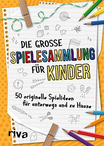 Die große Spielesammlung für Kinder: Über 50 originelle Spielideen für unterwegs und zu Hause. Für Kinder von 4 bis 10 Jahren