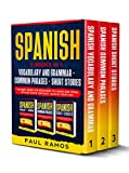 SPANISH: 3 BOOKS IN 1 : VOCABULARY AND GRAMMAR + COMMON PHRASES + SHORT STORIES. THE BEST GUIDE FOR BEGINNERS TO LEARN AND SPEAK SPANISH QUICK AND EASY, ALSO IN YOUR CAR.