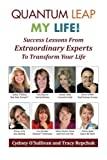 Quantum Leap My Life: Success Lessons From Extraordinary Experts to Transform Your Life