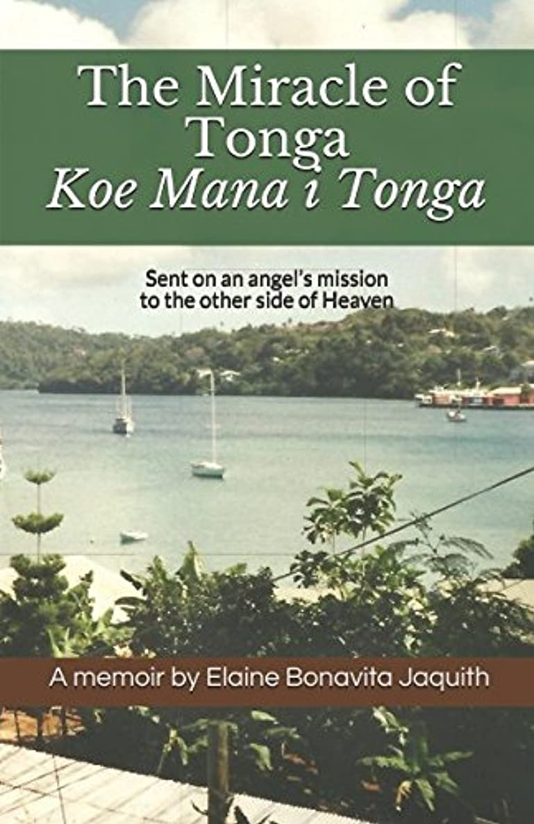 The Miracle of Tonga: Sent on an angel's mission to the other side of Heaven