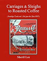 Carriages & Sleighs to Roasted Coffee - Nostalgic Cards and Ads from the Late 1800's