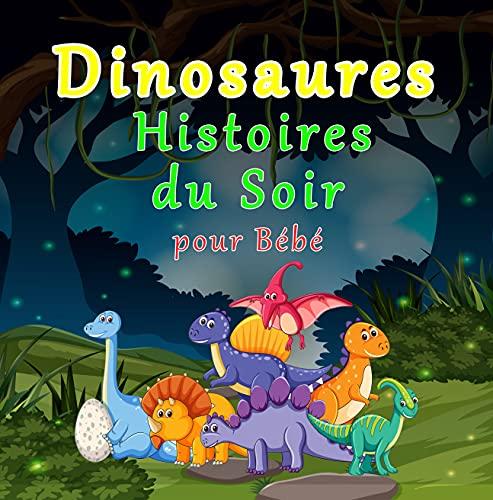 Couverture du livre Dinosaures Histoires du Soir pour Bébé: Les Belles Histoires du Soir pour les Tout-Petits