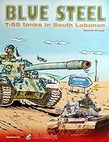 BLUE STEEL T-55 Tanks in South Lebanon by Moustafa El-Assad ブルースチール 南レバノンのT-55戦車