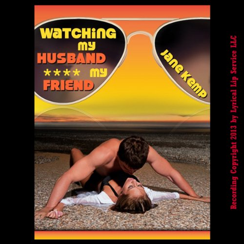 Watching My Husband F--k My Friend audiobook cover art