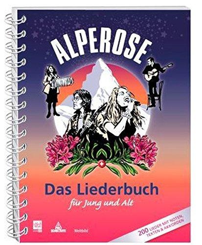 Alperose – Das Liederbuch für Jung und Alt: Mit 200 Musiknoten und Liedtexten