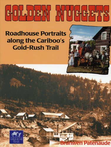 Golden Nuggets: Roadhouse Portraits along the Cariboo's Gold-Rush Trail (Paleo-Quebec; 28)