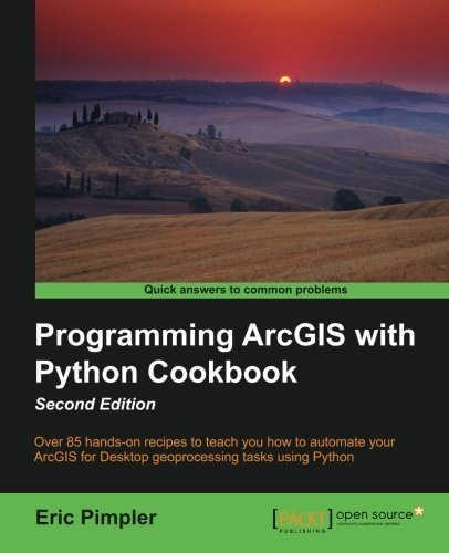 Programming ArcGIS with Python Cookbook - Second Edition by Eric Pimpler (2015-07-28)