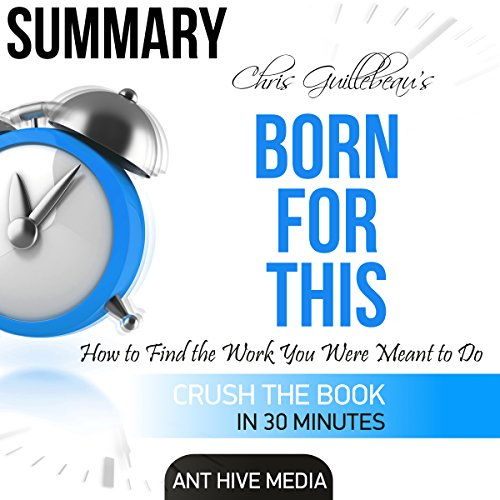 Summary Chris Guillebeau's Born for This: How to Find the Work You Were Meant to Do cover art