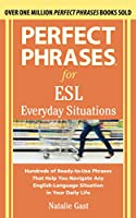Perfect Phrases for ESL Everyday Situations: Hundreds of Ready-to-Use Phrases That Help You Navigate Any English-Language Situation in Your Daily Life