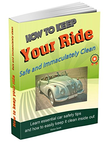 How to Keep Your Ride Safe and Immaculately Clean: (Learn safety basics for operating and maintaining cars and how to declutter and keep them clean inside out) (English Edition)