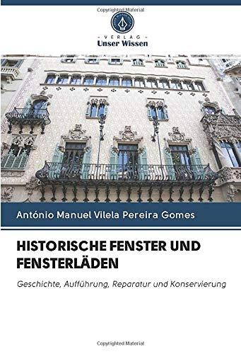HISTORISCHE FENSTER UND FENSTERLÄDEN: Geschichte, Aufführung, Reparatur und Konservierung
