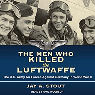 The Men Who Killed the Luftwaffe     The U.S. Army Air Forces Against Germany in World War II              By:                                                                                                                                 Jay A. Stout                               Narrated by:                                                                                                                                 Paul Woodson                      Length: 15 hrs and 35 mins     296 ratings     Overall 4.5