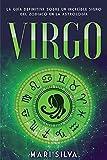 Virgo: La guía definitiva sobre un increíble signo del Zodíaco en la astrología (Los signos del zodiaco)