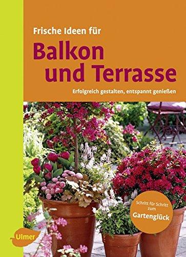 Frische Ideen für Balkon & Terrasse: Erfolgreich gestalten, entspannt genießen