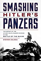 Smashing Hitler's Panzers: The Defeat of the Hitler Youth Panzer Division in the Battle of the Bulge, 1944