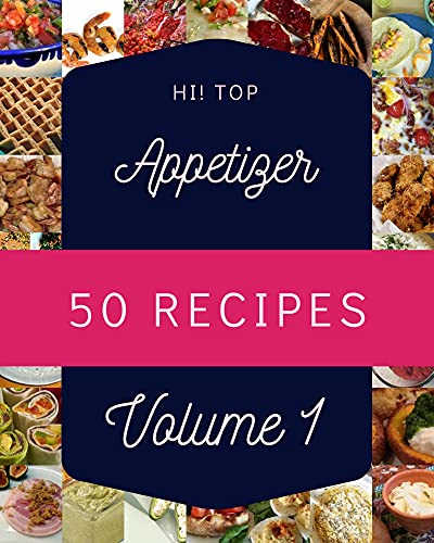 Hi! Top 50 Appetizer Recipes Volume 1: A Appetizer Cookbook You Will Love (English Edition)