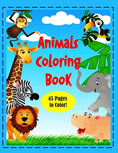 Animals Coloring Book: 8 1/2 x 11' Coloring Book of Animals Around the World! 45 pages to color!...