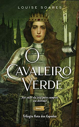 O Cavaleiro Verde: Livro 1 da Trilogia Rota das Espadas