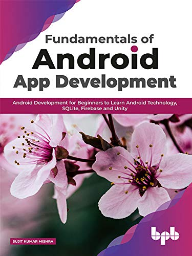 Fundamentals of Android App Development: Android Development for Beginners to Learn Android Technology, SQLite, Firebase and Unity (English Edition)
