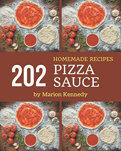 202 Homemade Pizza Sauce Recipes: Pizza Sauce Cookbook - Where Passion for Cooking Begins