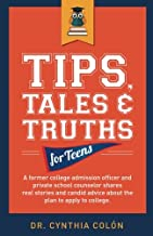 Tips, Tales, & Truths For Teens: A former college admission officer and private school counselor shares real stories and candid advice about the plan to apply for college