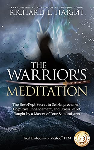 Discover The Best-Kept Secret in Self-Improvement, Cognitive Enhancement, and Stress Relief!  <em>The Warrior's Meditation (Total Embodiment Method TEM)</em> by Richard L Haight
