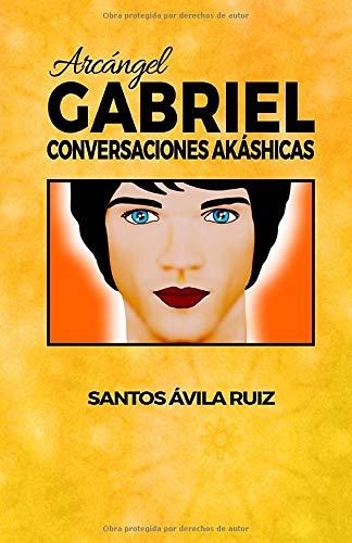 Arcángel Gabriel: Conversaciones Akáshicas: Volume 3