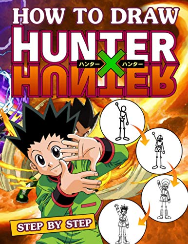 How To Draw Hunter x Hunter Step By Step: A Meaningful Gift For Beginners, Who Want To Improve Their Drawing Skills, Who Love To Draw, Enjoy This Meaningful Gift.