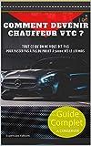 Comment Devenir Chauffeur VTC ? Guide pour passer du Projet à plus de 2 smics dès le 1er mois.: Guide complet à conserver : Tout ce qu'on ne vous dit pas, Tout ce qu'il faut savoir!