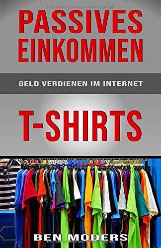 Passives Einkommen - Geld verdienen im Internet: Dein eigenes T-Shirt Business