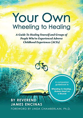 Your Own Wheeling to Healing: A Guide to Healing Yourself and Groups of People Who've Experienced Adverse Childhood Experiences (ACEs)