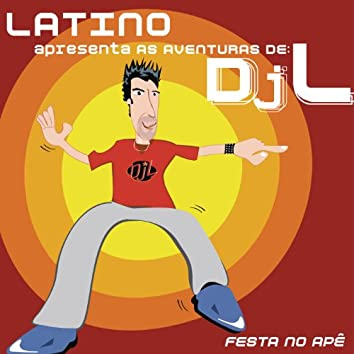 Latino Apresenta As Aventuras De DJ L - Festa No Apê
