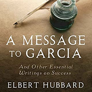 A Message to Garcia     And Other Essential Writings on Success              By:                                                                                                                                 Elbert Hubbard,                                                                                        Charles Conrad                               Narrated by:                                                                                                                                 Charles Conrad                      Length: 47 mins     Not rated yet     Overall 0.0