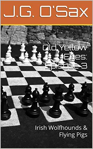 Old Yellow Eyes: Episode 3: Irish Wolfhounds & Flying Pigs