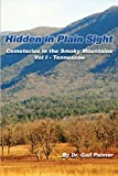 Hidden in Plain Sight: Cemeteries of the Smoky Mountains, Vol.1-Tennessee