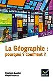 La Géographie - Pourquoi ? Comment ?