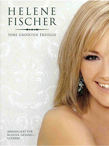 Helene Fischer: Ihre Grössten Erfolge. Für Klavier, Gesang & Gitarre