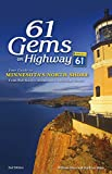 61 Gems on Highway 61: Your Guide to Minnesota's North Shore, from Well-Known Attractions to Best-Kept...