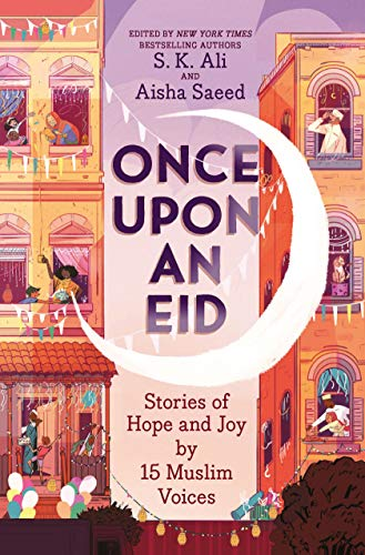Once Upon an Eid: Stories of Hope and Joy by 15 Muslim Voices ...