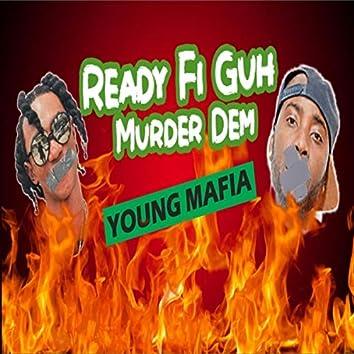 Ready fi guh murder dem
