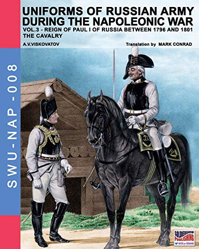 Uniforms of Russian army during the Napoleonic war vol.3: The cavalry