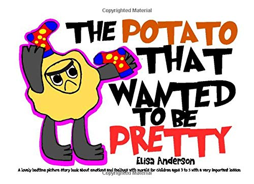 The Potato that wanted to be Pretty : A lovely bedtime picture...